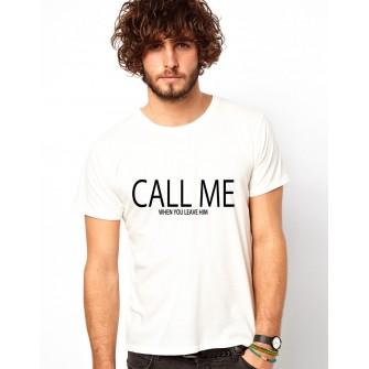 Tricou barbati alb - CALL ME when you leave him